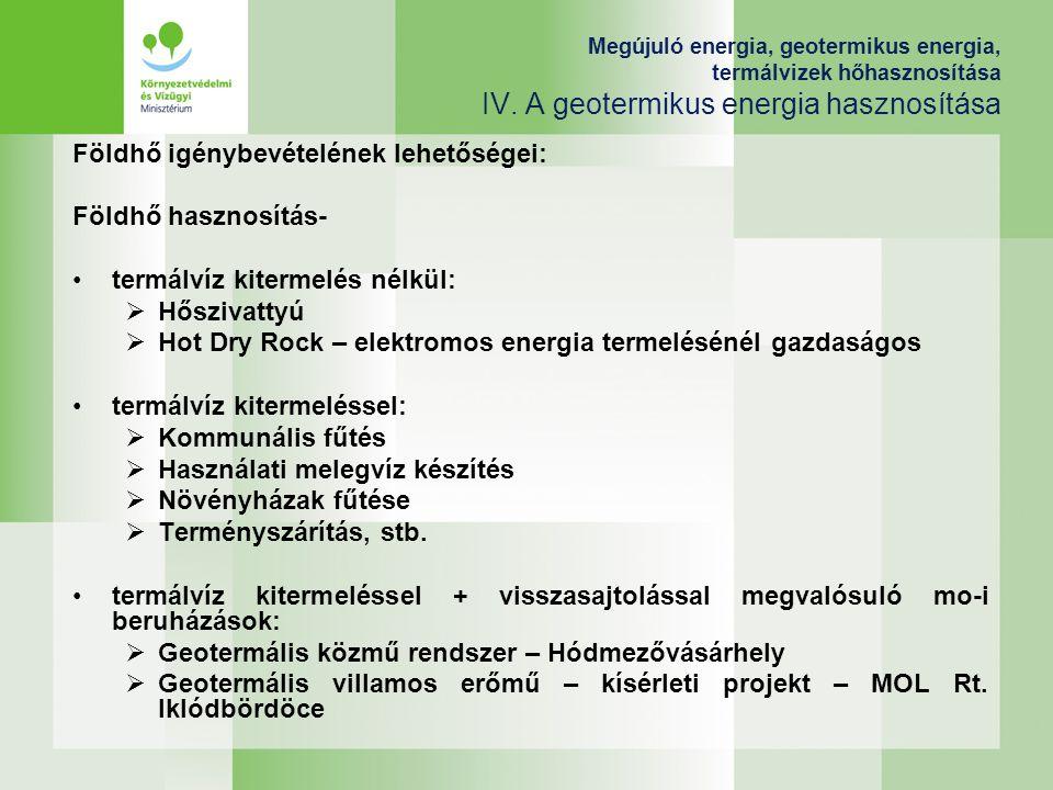 Megújuló energia, geotermikus energia, termálvizek hőhasznosítása IV. A geotermikus energia hasznosítása Földhő igénybevételének lehetőségei: Földhő h