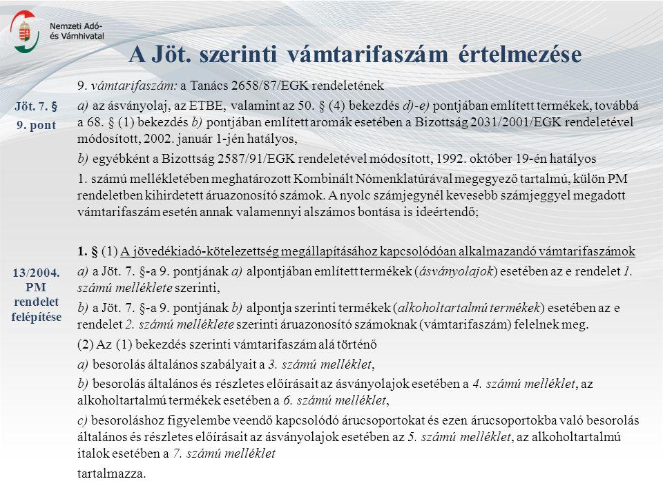 A Jöt. szerinti vámtarifaszám értelmezése 9. vámtarifaszám: a Tanács 2658/87/EGK rendeletének a) az ásványolaj, az ETBE, valamint az 50. § (4) bekezdé