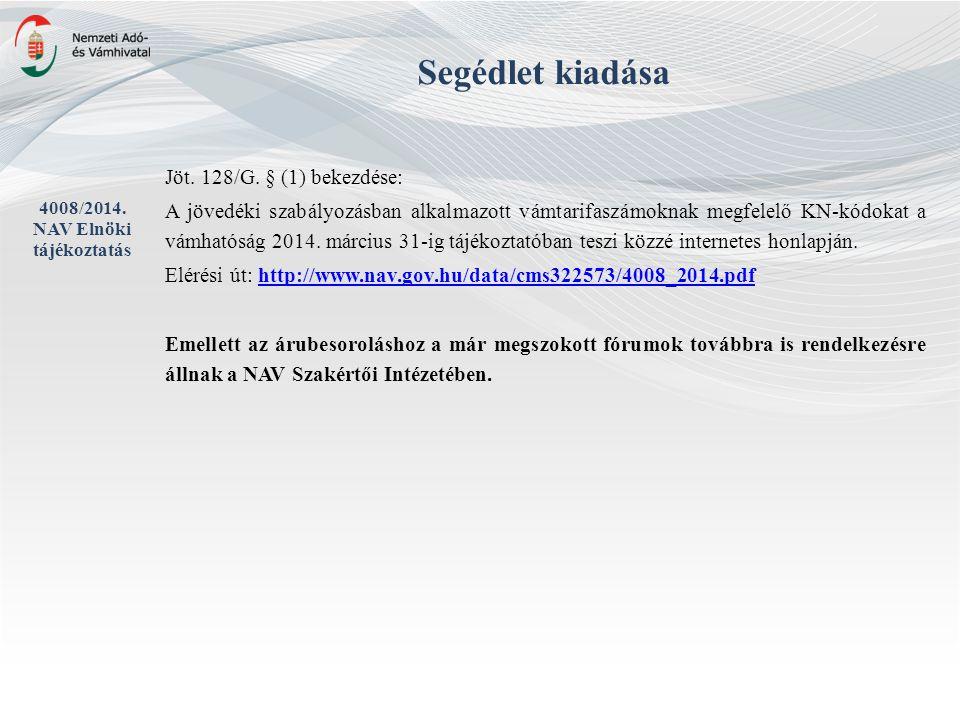 Jöt. 128/G. § (1) bekezdése: A jövedéki szabályozásban alkalmazott vámtarifaszámoknak megfelelő KN-kódokat a vámhatóság 2014. március 31-ig tájékoztat