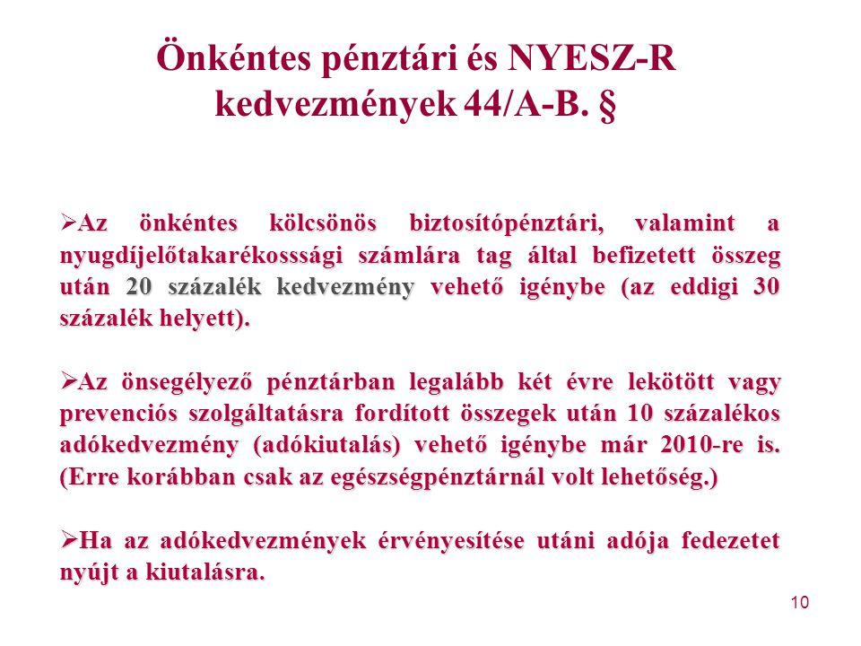 10 Önkéntes pénztári és NYESZ-R kedvezmények 44/A-B. § Az önkéntes kölcsönös biztosítópénztári, valamint a nyugdíjelőtakarékosssági számlára tag által