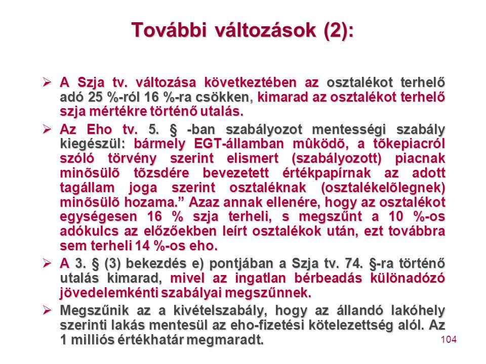 104 További változások (2):  A Szja tv. változása következtében az osztalékot terhelő adó 25 %-ról 16 %-ra csökken, kimarad az osztalékot terhelő szj