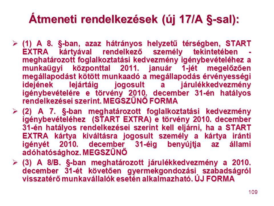 109 Átmeneti rendelkezések (új 17/A §-sal):  (1) A 8. §-ban, azaz hátrányos helyzetű térségben, START EXTRA kártyával rendelkező személy tekintetében
