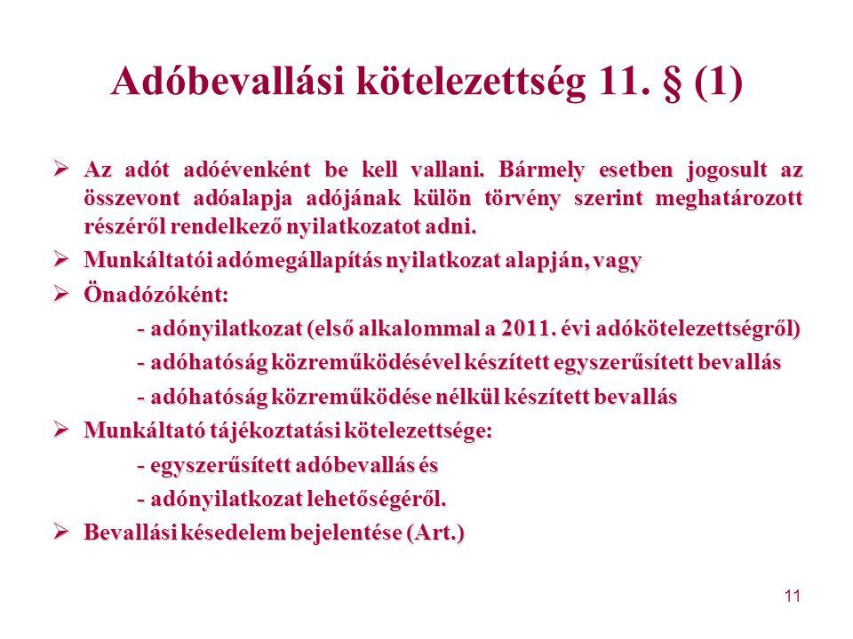 11 Adóbevallási kötelezettség 11. § (1)  Az adót adóévenként be kell vallani. Bármely esetben jogosult az összevont adóalapja adójának külön törvény