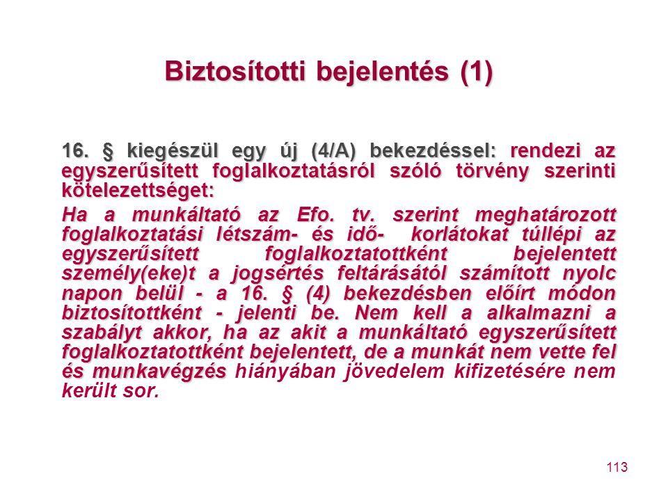 113 Biztosítotti bejelentés (1) 16. § kiegészül egy új (4/A) bekezdéssel: rendezi az egyszerűsített foglalkoztatásról szóló törvény szerinti kötelezet