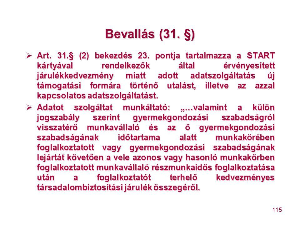 115 Bevallás (31. §)  Art. 31.§ (2) bekezdés 23. pontja tartalmazza a START kártyával rendelkezők által érvényesített járulékkedvezmény miatt adott a