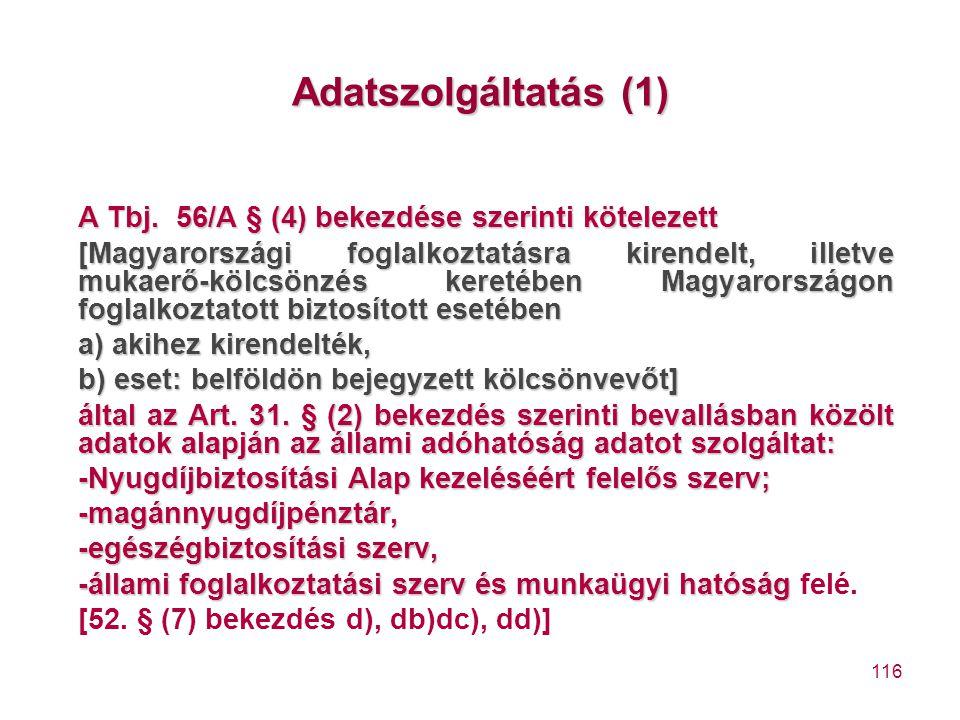 116 Adatszolgáltatás (1) A Tbj. 56/A § (4) bekezdése szerinti kötelezett [Magyarországi foglalkoztatásra kirendelt, illetve mukaerő-kölcsönzés keretéb