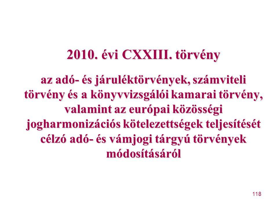 118 2010. évi CXXIII. törvény az adó- és járuléktörvények, számviteli törvény és a könyvvizsgálói kamarai törvény, valamint az európai közösségi jogha
