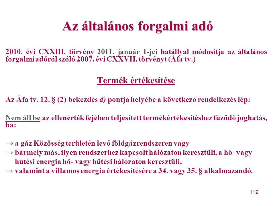 119 Az általános forgalmi adó 2010. évi CXXIII. törvény 2011. január 1-jei hatállyal módosítja az általános forgalmi adóról szóló 2007. évi CXXVII. tö