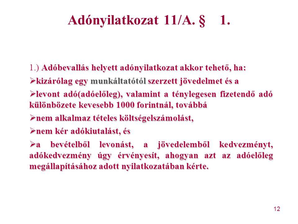 12 Adónyilatkozat 11/A. § 1. Adóbevallás helyett adónyilatkozat akkor tehető, ha: 1.) Adóbevallás helyett adónyilatkozat akkor tehető, ha:  kizárólag
