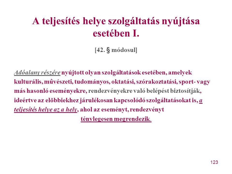 123 A teljesítés helye szolgáltatás nyújtása esetében I. [42. § módosul] Adóalany részére nyújtott olyan szolgáltatások esetében, amelyek kulturális,
