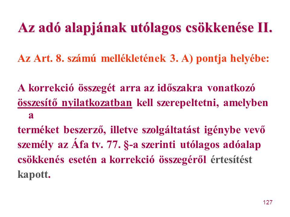127 Az adó alapjának utólagos csökkenése II. Az Art. 8. számú mellékletének 3. A) pontja helyébe: A korrekció összegét arra az időszakra vonatkozó öss