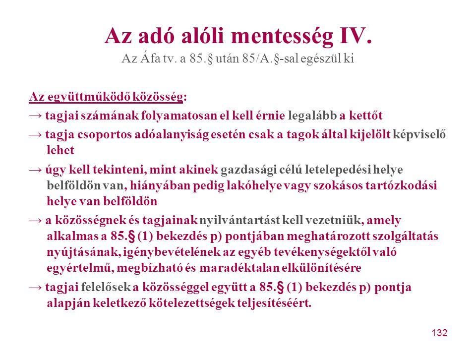 132 Az adó alóli mentesség IV. Az Áfa tv. a 85.§ után 85/A.§-sal egészül ki Az együttműködő közösség: → tagjai számának folyamatosan el kell érnie leg