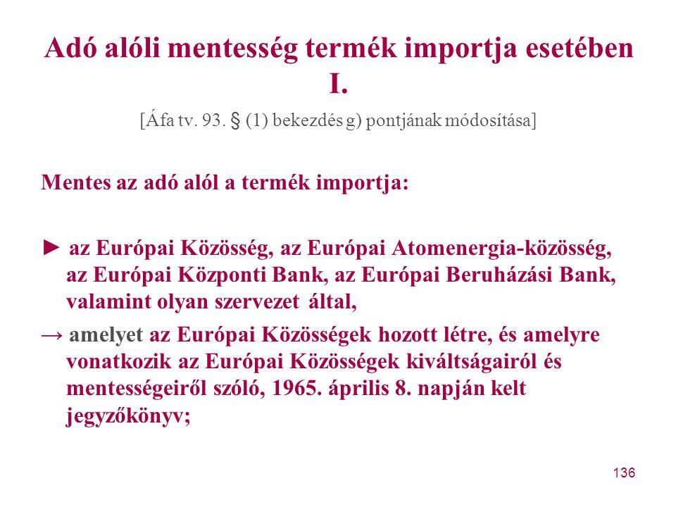 136 Adó alóli mentesség termék importja esetében I. [Áfa tv. 93. § (1) bekezdés g) pontjának módosítása] Mentes az adó alól a termék importja: ► az Eu