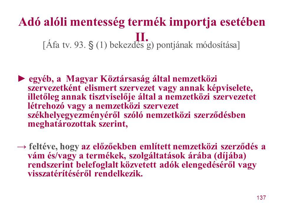 137 Adó alóli mentesség termék importja esetében II. [Áfa tv. 93. § (1) bekezdés g) pontjának módosítása] ► egyéb, a Magyar Köztársaság által nemzetkö