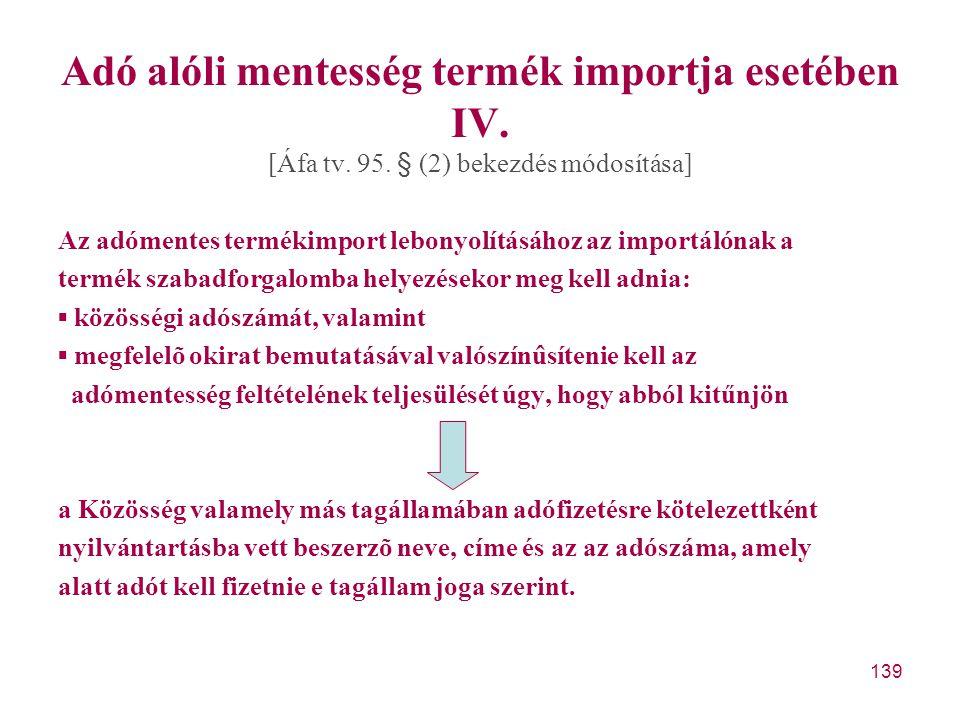 139 Adó alóli mentesség termék importja esetében IV. [Áfa tv. 95. § (2) bekezdés módosítása] Az adómentes termékimport lebonyolításához az importálóna