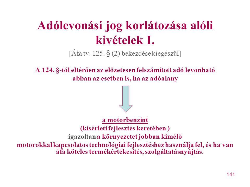 141 Adólevonási jog korlátozása alóli kivételek I. [Áfa tv. 125. § (2) bekezdése kiegészül] A 124. §-tól eltérően az előzetesen felszámított adó levon