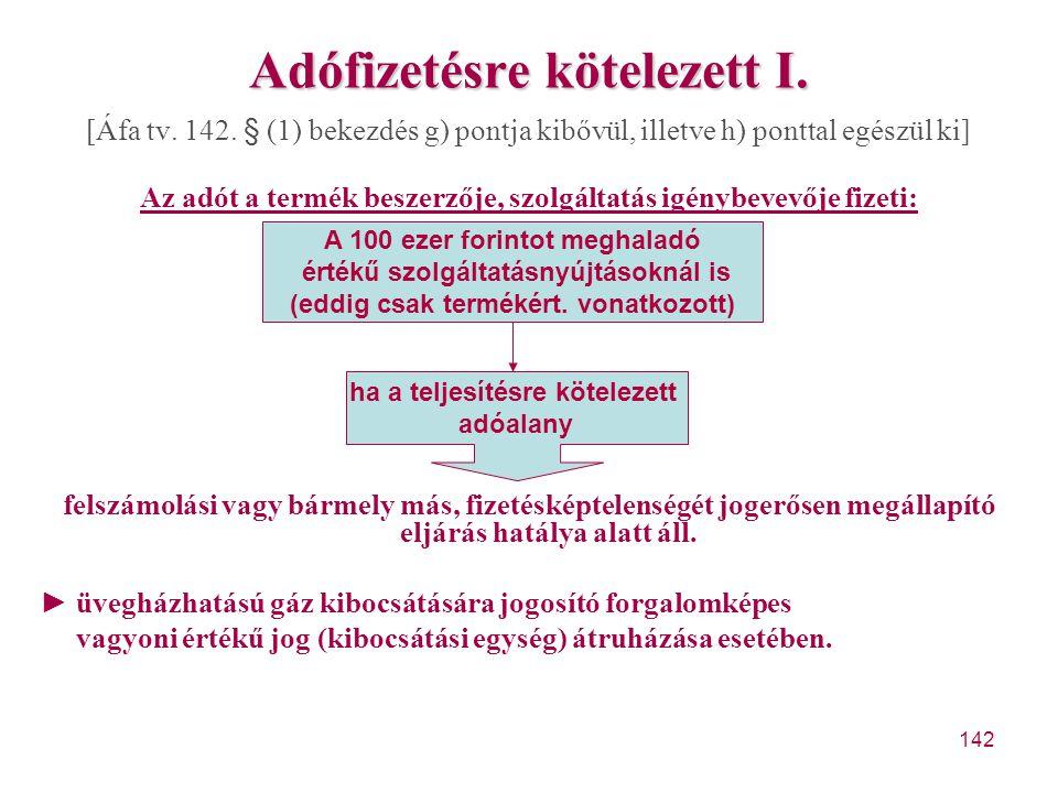 142 Adófizetésre kötelezett I. [Áfa tv. 142. § (1) bekezdés g) pontja kibővül, illetve h) ponttal egészül ki] Az adót a termék beszerzője, szolgáltatá