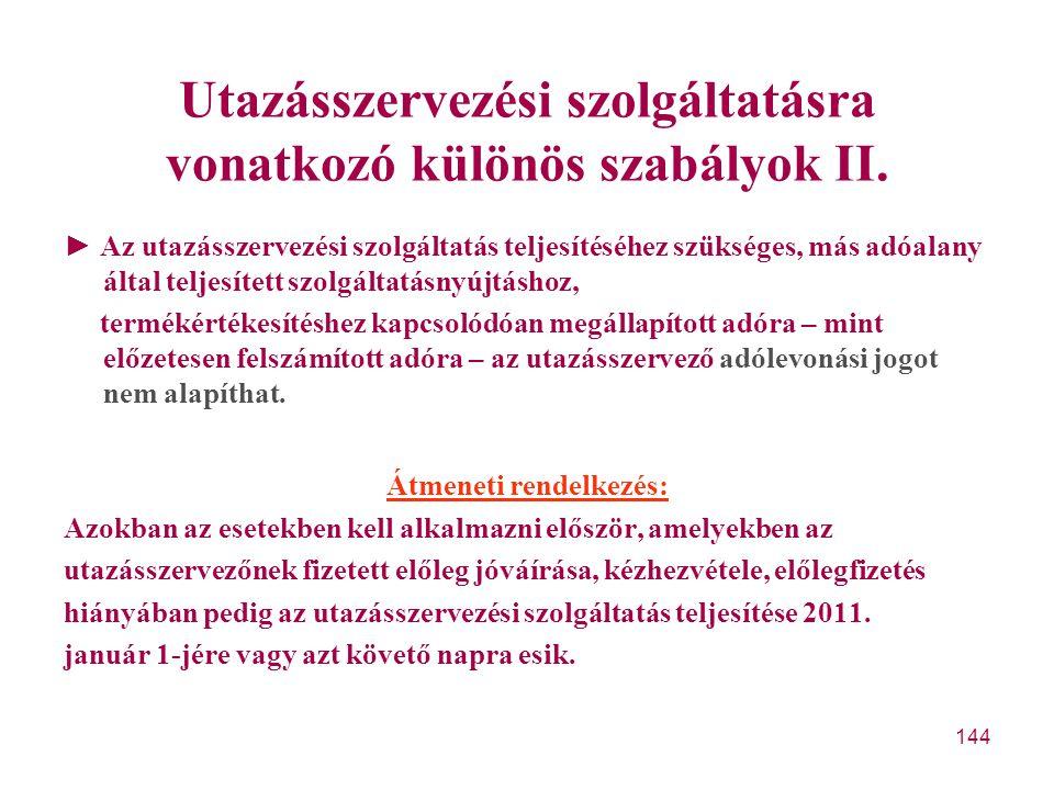 144 Utazásszervezési szolgáltatásra vonatkozó különös szabályok II. ► Az utazásszervezési szolgáltatás teljesítéséhez szükséges, más adóalany által te