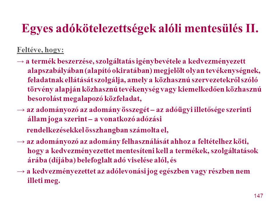 147 Egyes adókötelezettségek alóli mentesülés II. Feltéve, hogy: → a termék beszerzése, szolgáltatás igénybevétele a kedvezményezett alapszabályában (