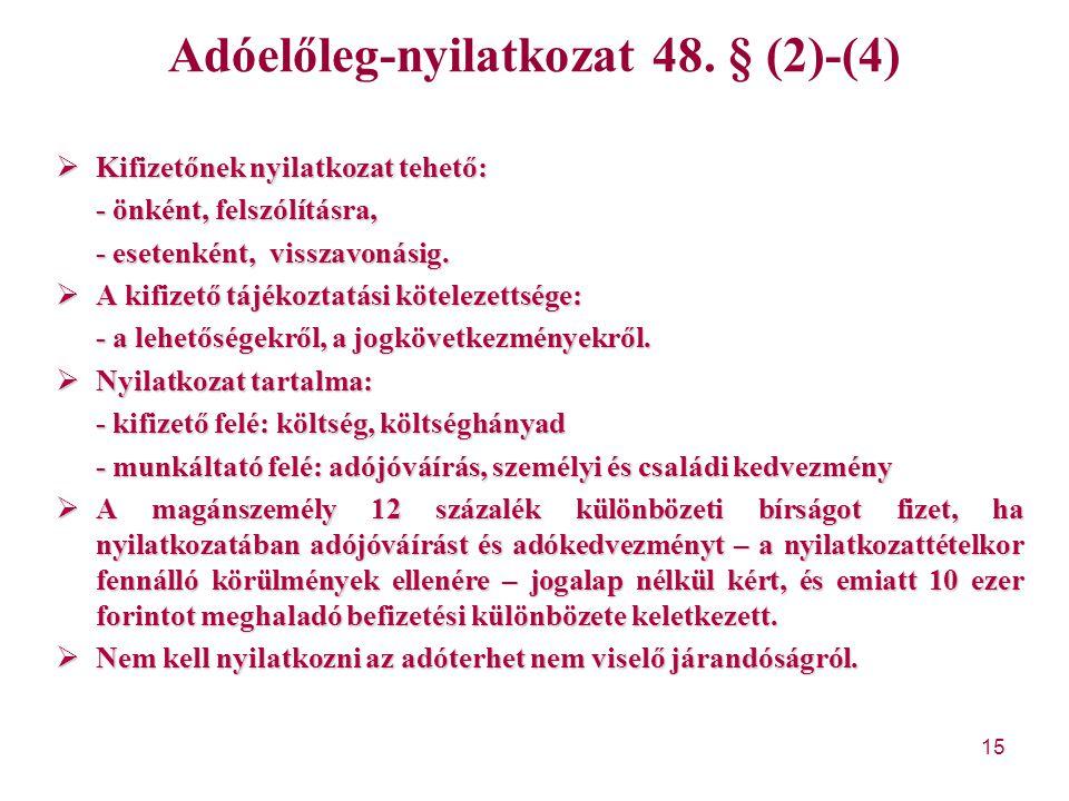 15 Adóelőleg-nyilatkozat 48. § (2)-(4)  Kifizetőnek nyilatkozat tehető: - önként, felszólításra, - esetenként, visszavonásig.  A kifizető tájékoztat