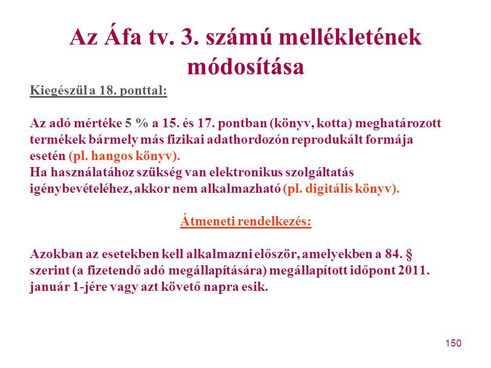 150 Az Áfa tv. 3. számú mellékletének módosítása Kiegészül a 18. ponttal: Az adó mértéke 5 % a 15. és 17. pontban (könyv, kotta) meghatározott terméke