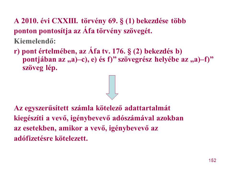 152 A 2010. évi CXXIII. törvény 69. § (1) bekezdése több ponton pontosítja az Áfa törvény szövegét. Kiemelendő: r) pont értelmében, az Áfa tv. 176. §