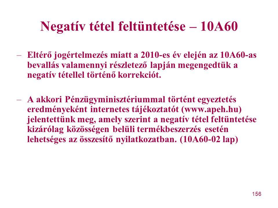 156 Negatív tétel feltüntetése – 10A60 –Eltérő jogértelmezés miatt a 2010-es év elején az 10A60-as bevallás valamennyi részletező lapján megengedtük a