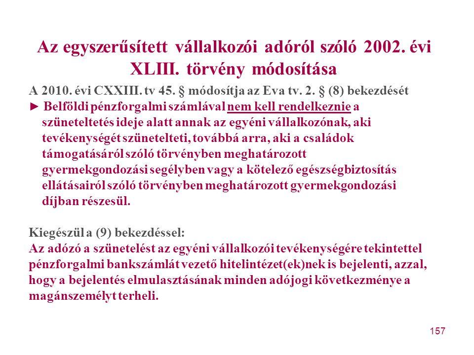 157 Az egyszerűsített vállalkozói adóról szóló 2002. évi XLIII. törvény módosítása A 2010. évi CXXIII. tv 45. § módosítja az Eva tv. 2. § (8) bekezdés
