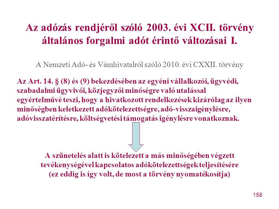 158 Az adózás rendjéről szóló 2003. évi XCII. törvény általános forgalmi adót érintő változásai I. A Nemzeti Adó- és Vámhivatalról szóló 2010. évi CXX