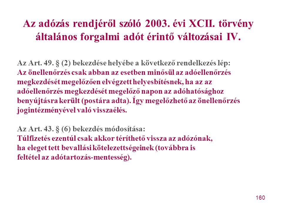 160 Az adózás rendjéről szóló 2003. évi XCII. törvény általános forgalmi adót érintő változásai IV. Az Art. 49. § (2) bekezdése helyébe a következő re