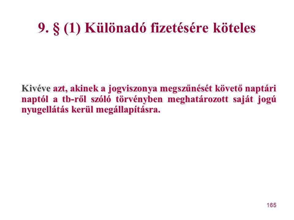 165 9. § (1) Különadó fizetésére köteles Kivéve azt, akinek a jogviszonya megszűnését követő naptári naptól a tb-ről szóló törvényben meghatározott sa