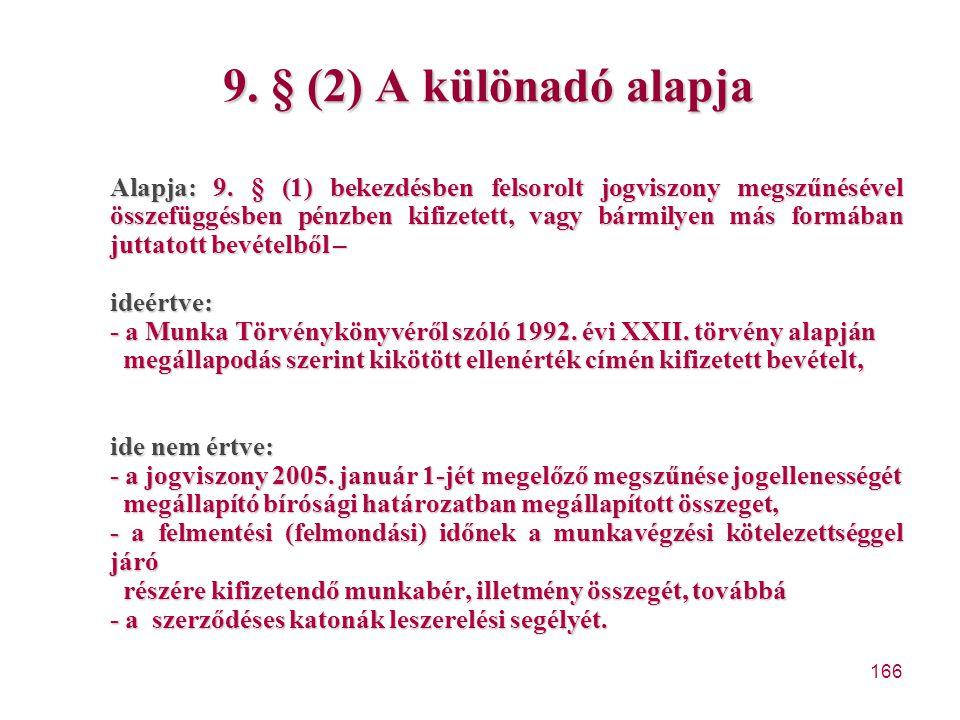 166 9. § (2) A különadó alapja Alapja: 9. § (1) bekezdésben felsorolt jogviszony megszűnésével összefüggésben pénzben kifizetett, vagy bármilyen más f