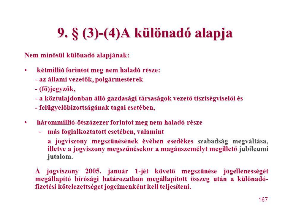 167 9. § (3)-(4)A különadó alapja Nem minősül különadó alapjának: kétmillió forintot meg nem haladó része: kétmillió forintot meg nem haladó része: -