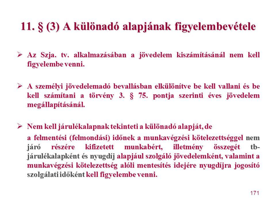 171 11. § (3) A különadó alapjának figyelembevétele  Az Szja. tv. alkalmazásában a jövedelem kiszámításánál nem kell figyelembe venni.  A személyi j