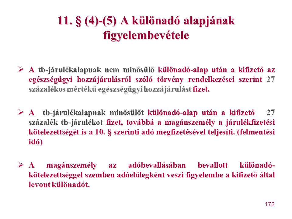 172 11. § (4)-(5) A különadó alapjának figyelembevétele  A tb-járulékalapnak nem minősülő különadó-alap után a kifizető az egészségügyi hozzájárulásr