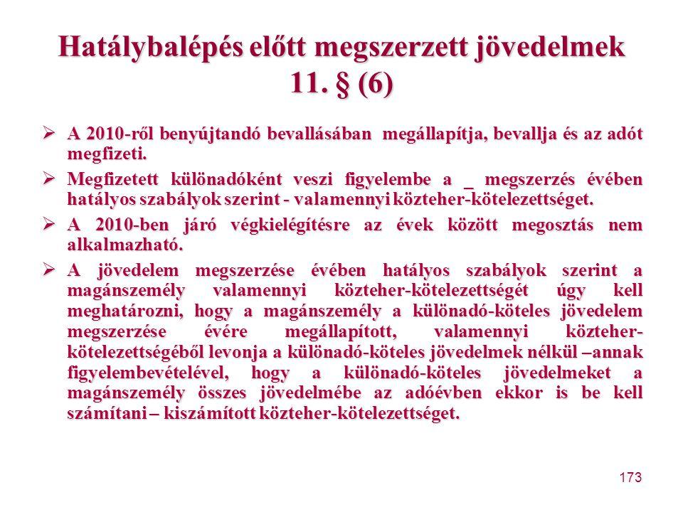 173 Hatálybalépés előtt megszerzett jövedelmek 11. § (6)  A 2010-ről benyújtandó bevallásában megállapítja, bevallja és az adót megfizeti.  Megfizet