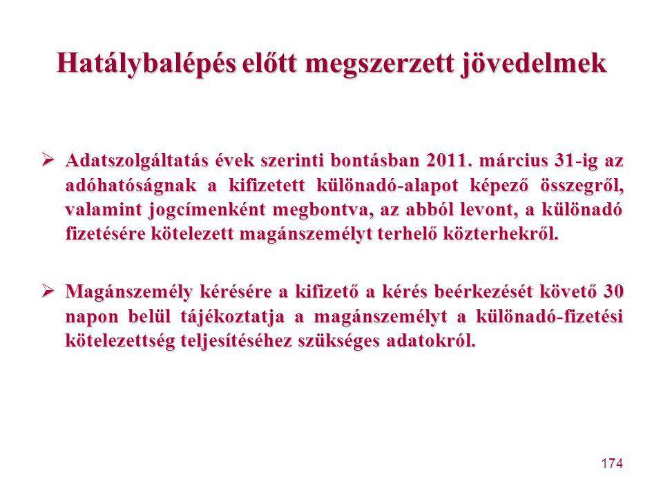 174 Hatálybalépés előtt megszerzett jövedelmek  Adatszolgáltatás évek szerinti bontásban 2011. március 31-ig az adóhatóságnak a kifizetett különadó-a