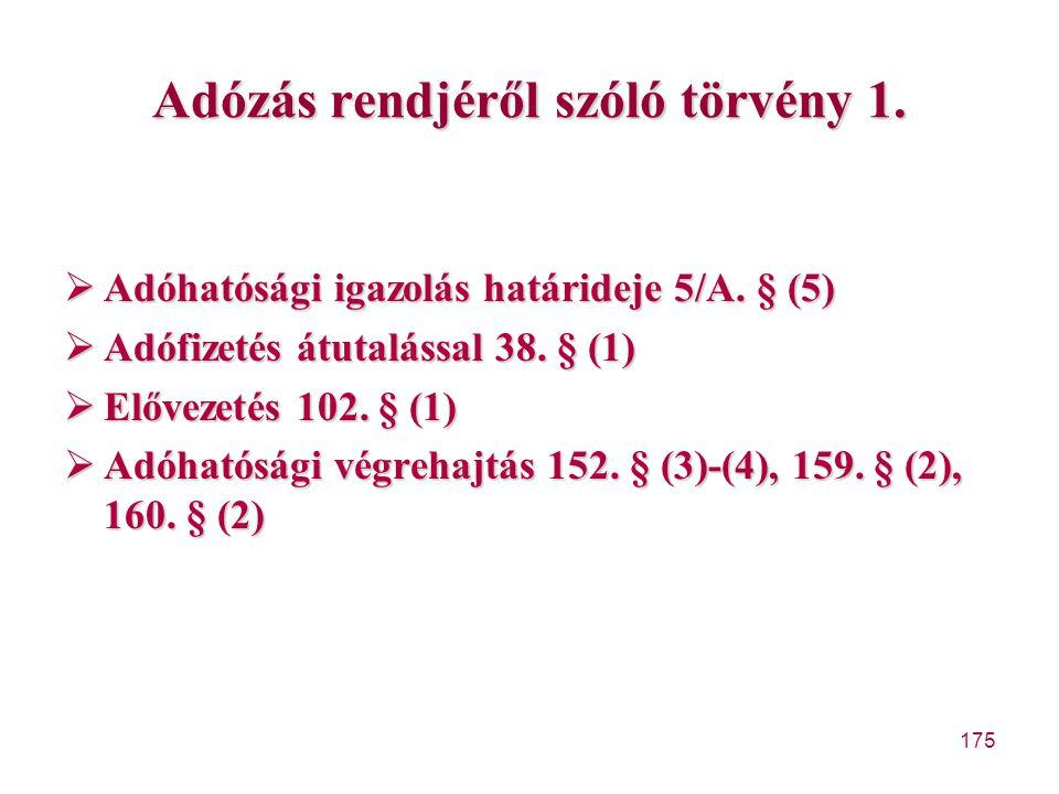 175 Adózás rendjéről szóló törvény 1.  Adóhatósági igazolás határideje 5/A. § (5)  Adófizetés átutalással 38. § (1)  Elővezetés 102. § (1)  Adóhat