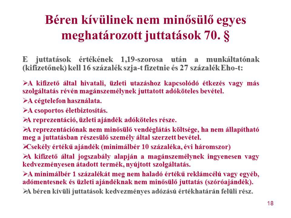 18 Béren kívülinek nem minősülő egyes meghatározott juttatások 70. § E juttatások értékének 1,19-szorosa után a munkáltatónak (kifizetőnek) kell 16 sz