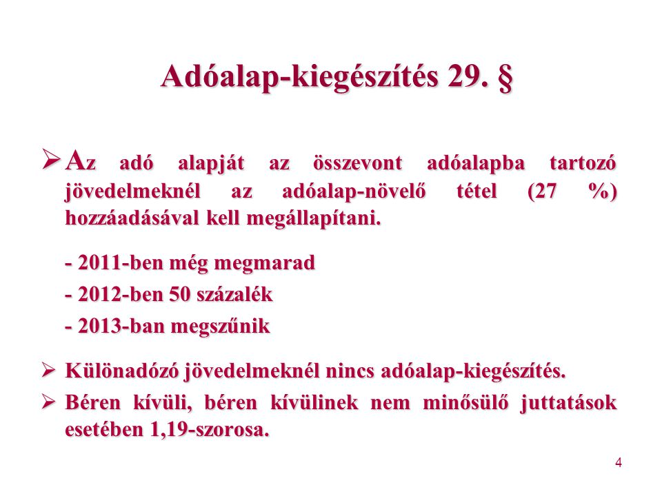 4 Adóalap-kiegészítés 29. §  A z adó alapját az összevont adóalapba tartozó jövedelmeknél az adóalap-növelő tétel (27 %) hozzáadásával kell megállapí