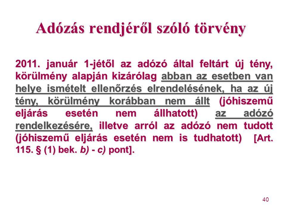 40 Adózás rendjéről szóló törvény 2011. január 1-jétől az adózó által feltárt új tény, körülmény alapján kizárólag abban az esetben van helye ismételt
