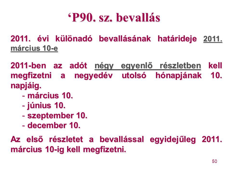 50 'P90. sz. bevallás 2011. évi különadó bevallásának határideje 2011. március 10-e 2011-ben az adót négy egyenlő részletben kell megfizetni a negyedé