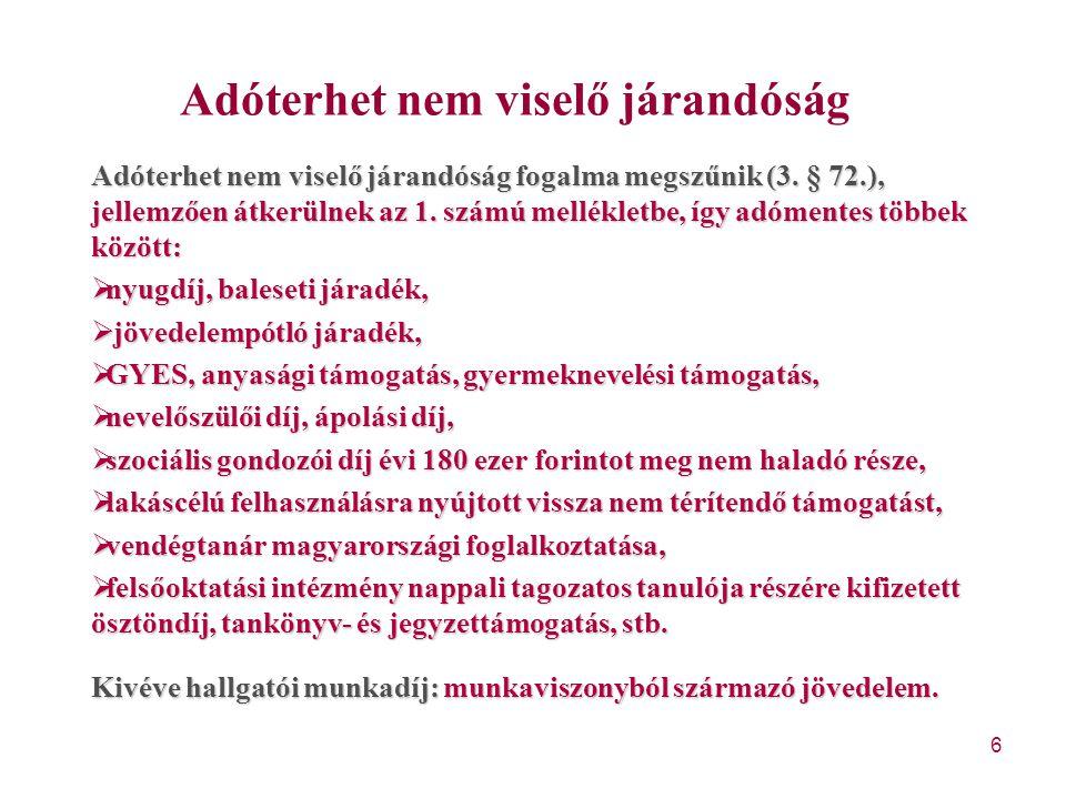 6 Adóterhet nem viselő járandóság Adóterhet nem viselő járandóság fogalma megszűnik (3. § 72.), jellemzően átkerülnek az 1. számú mellékletbe, így adó