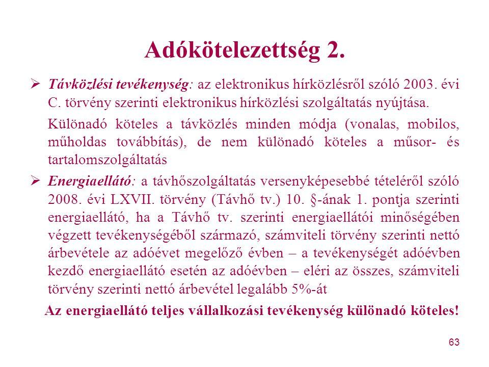 63 Adókötelezettség 2.  Távközlési tevékenység: az elektronikus hírközlésről szóló 2003. évi C. törvény szerinti elektronikus hírközlési szolgáltatás