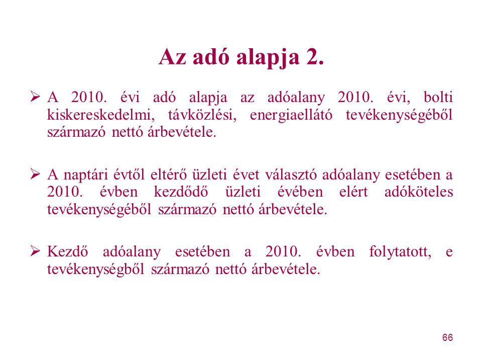 66 Az adó alapja 2.  A 2010. évi adó alapja az adóalany 2010. évi, bolti kiskereskedelmi, távközlési, energiaellátó tevékenységéből származó nettó ár