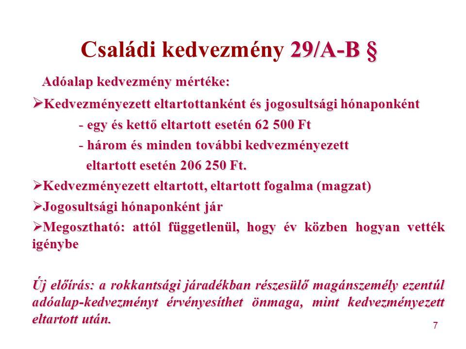 7 29/A-B § Családi kedvezmény 29/A-B § Adóalap kedvezmény mértéke:  Kedvezményezett eltartottanként és jogosultsági hónaponként - egy és kettő eltart