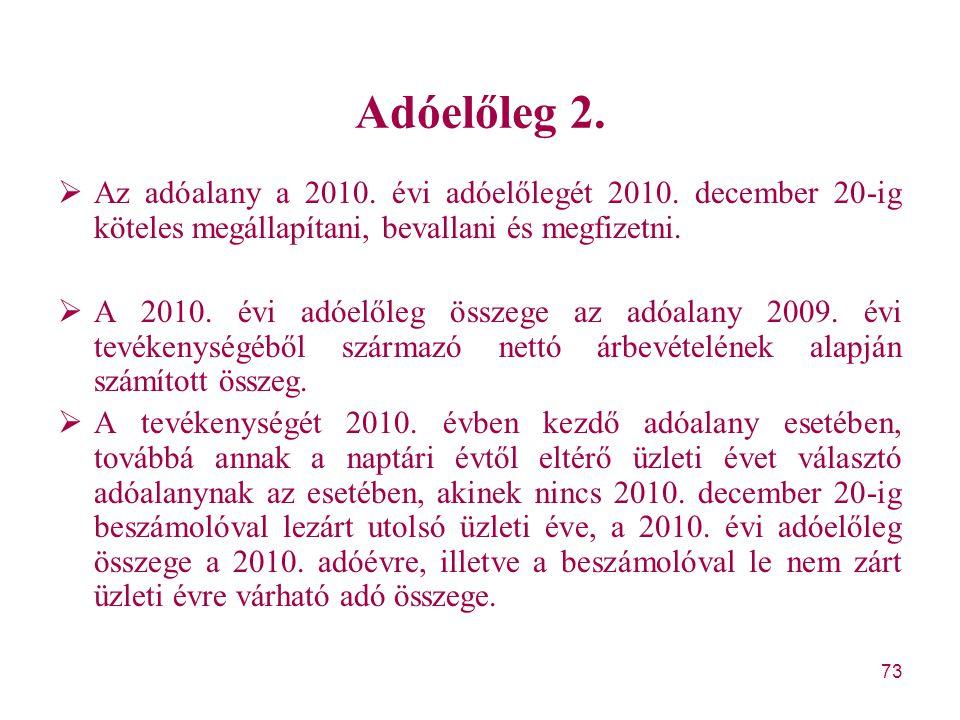 73 Adóelőleg 2.  Az adóalany a 2010. évi adóelőlegét 2010. december 20-ig köteles megállapítani, bevallani és megfizetni.  A 2010. évi adóelőleg öss