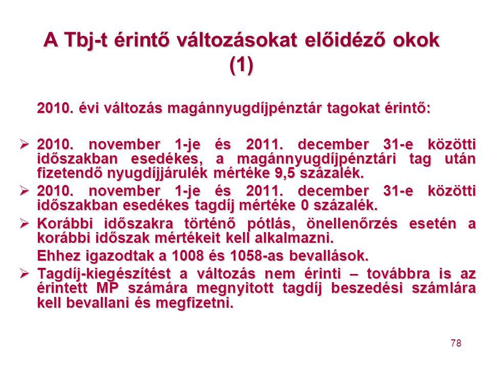 78 A Tbj-t érintő változásokat előidéző okok (1) 2010. évi változás magánnyugdíjpénztár tagokat érintő:  2010. november 1-je és 2011. december 31-e k