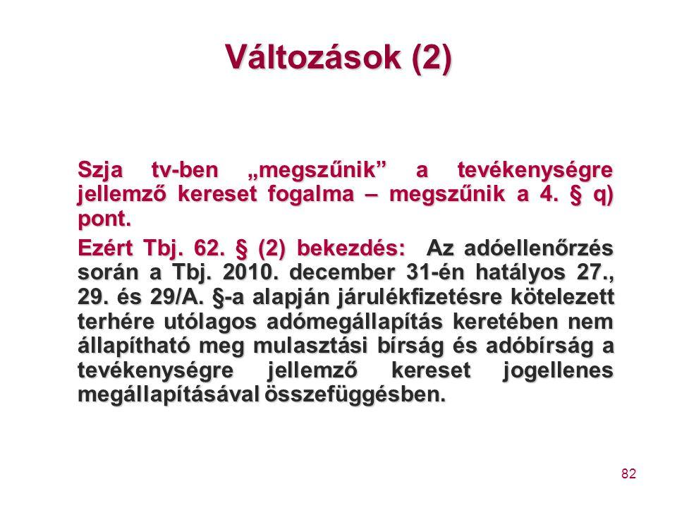 """82 Változások (2) Szja tv-ben """"megszűnik"""" a tevékenységre jellemző kereset fogalma – megszűnik a 4. § q) pont. Ezért Tbj. 62. § (2) bekezdés: Az adóel"""