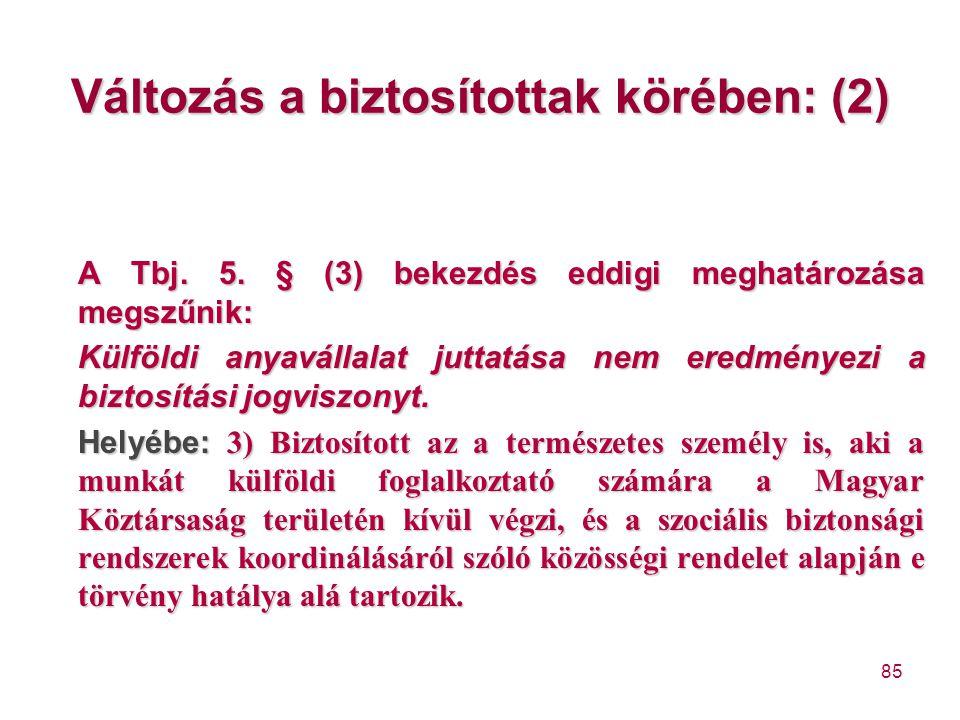 85 Változás a biztosítottak körében: (2) A Tbj. 5. § (3) bekezdés eddigi meghatározása megszűnik: Külföldi anyavállalat juttatása nem eredményezi a bi